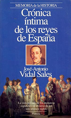 CRONICA INTIMA DE LOS REYES DE ESPAÑA: Jose Antonio Vidal Salas