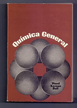 QUIMICA GENERAL: Jesse H. Wood, Charles W. Keenan y William E. Bull