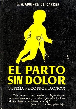 EL PARTO SIN DOLOR - (SISTEMA PSICO PROFILACTICO): Dr. A. Aguirre de Carcer