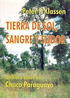 TIERRA DE SOL SANGRE Y SUDOR SOBRE EL CHACO PARAGUAYO: Peter P. Klassen
