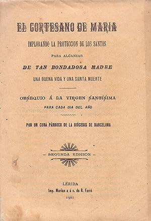 EL CORTESANO DE MARIA IMPLORANDO LA PROTECCION DE LOS SANTOS PARA ALCANZAR DE TAN BONDADOSA MADRE ...