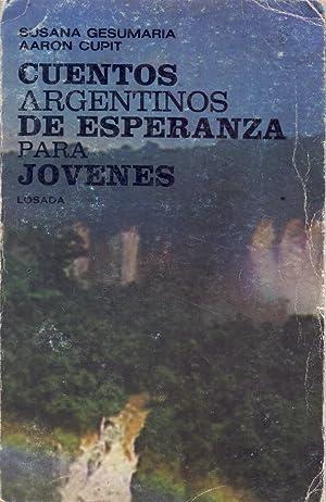 CUENTOS ARGENTINOS DE ESPERANZA PARA JOVENES: Susana Gesumaria - Aaron Cupit