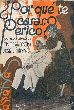 POR QUE TE CASAS, PERICO? - COMEDIA COMICA EN TRES ACTOS -: F. Ramos de Castro - Jose L. Mayral