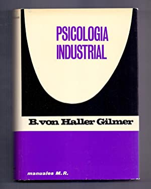 PSICOLOGIA INDUSTRIAL: B. von Haller Gilmer, colaboran Crissy, Cyert, Leonard W. Ferguson, Glaser, ...