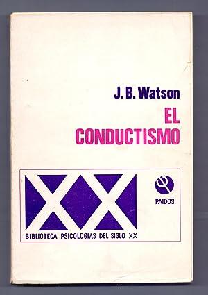 EL CONDUCTISMO, LA BATALLA DEL CONDUCTISMO (EXPOSICION Y DISCUSION): J.B. Watson (Prologo de Emilio...