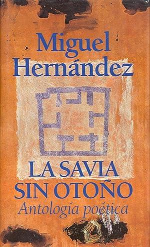 LA SAVIA SIN OTOÑO (ANTOLOGIA POETICA): Miguel Hernandez (Introduccion y Selrccion de ...