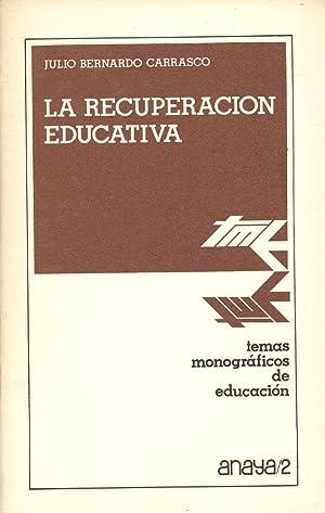 LA RECUPERACION EDUCATIVA - TEMAS MONOGRAFICOS DE ECUCACION-: Julio Bernardo Carrasco