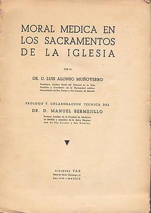 MORAL MEDICA EN LOS SACRAMENTOS DE LA IGLESIA: Luis Alonso Muñoyerro (Prologo y colaboracion de ...