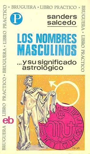 LOS NOMBRES MASCULINOS - Y SU SIGNIFICADO ASTROLOGICO -: Sanders Salcedo