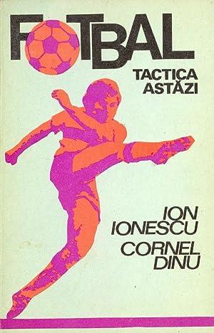 FOTBAL TACTICA ASTAZI: Ion Ionescu Cornel