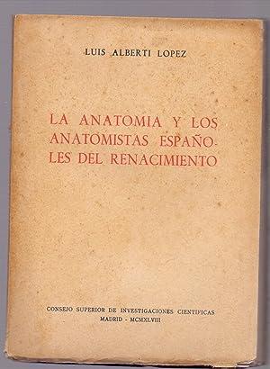 LA ANATOMIA Y LOS ANATOMISTAS ESPAÑOLES DEL RENACIMIENTO: Luis Alberti Lopez