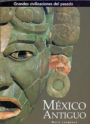 MEXICO ANTIGUO (Grandes civilizaciones del pasado): Maria Longhena