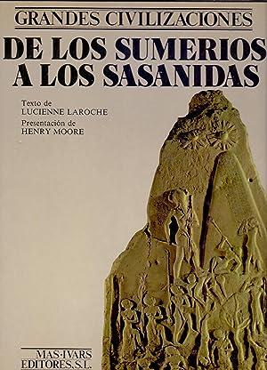 GRANDES CIVILIZACIONES - DE LOS SUMERIOS A LOS SASANIDAS - (Presentacion: Henry Moore, Traduccion: ...