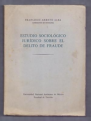 ESTUDIO SOCIOLOGICO JURIDICO SOBRE EL DELITO DE FRAUDE: Francisco Arroyo Alba