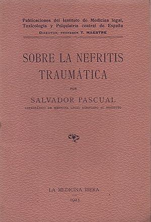 SOBRE LA NEFRITIS TRAUMATICA: Salvador Pascual (catedratico medicina legal)