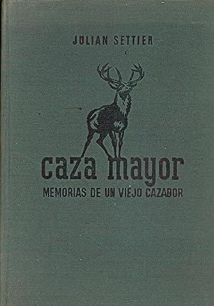 CAZA MAYOR - DE LAS MEMORIAS DE UN VIEJO CAZADOR -: Julian Settier (Prologo deConde de Yebes - ...