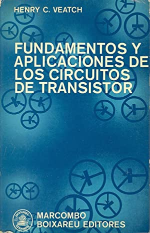 FUNDAMENTOS Y APLICACIONES DE LOS CIRCUITOS DE TRANSISTORES: Henry C. Veatch