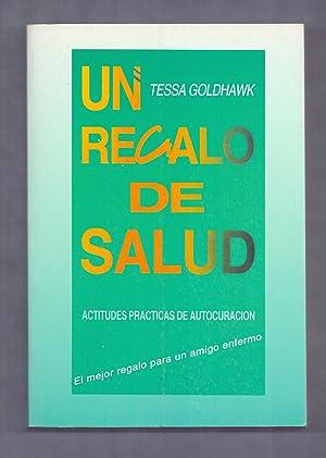 UN REGALO DE SALUD, ACTITUDES PRACTICAS DE AUTOCURACION: Tessa Goldhawk (Traducen Aruna y Pilar ...