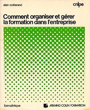 COMMENT ORGANISER ET GERER LA FORMATION DANS: Alain Corberand