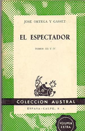 EL ESPECTADOR Tomo III y IV (Coleccion austral num 1407) Volumen extra: Jose Ortega y Gasset