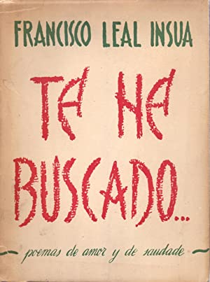 TE HE BUSCADO - POEMAS DE AMOR Y DE SAUDADE - (LUGO 1939-1945): Francisco Leal Insua