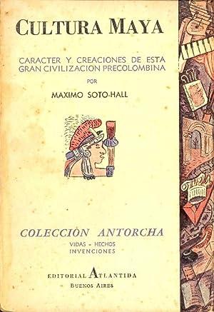 CULTURA MAYA- CARACTER Y CREACIONES DE ESTA: Maximo Soto-Hall