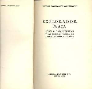 EXPLORADOR MAYA- JOHN LLOYD STEPHENS Y LAS: Victor Wolfgang Von