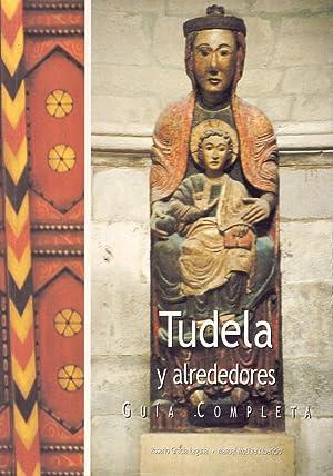 TUDELA Y ALREDEDORES - GUIA COMPLETA: Rosario Gracia Laguna y Manuel Motilva Alberico