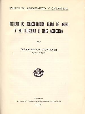 SISTEMA DE REPRESENTACION PLANA DE GAUSS Y SU APLICACION A FINES GEODESICOS: Fernando Gil Montaner