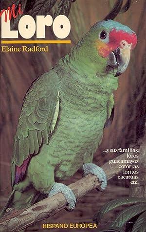 MI LORO - Y SUS FAMILIAS, LOROS GUACAMAYOS, COTORRAS, LORITOS, CACATUAS -: Elaine Radford