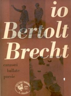 Io Bertolt Brecht. Canzoni, ballate, poesie. Prefazione: BRECHT Bertolt