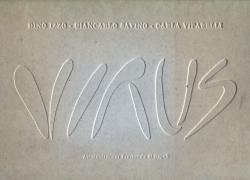 Virus. Dino Izzo, Giancarlo Savino, Carla Viparelli.: Virus - Mostre