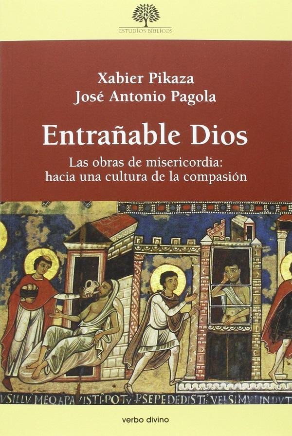 Entrañable Dios. Las obras de misericordia: hacia una cultura de la  compasión de Xabier Pikaza Ibarrondo, José Antonio Pagola: New Soft cover  (2016) | Librería ARS