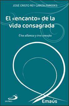 """El """"encanto"""" de la vida consagrada. Una alianza y tres consejos: José Cristo Rey García ..."""