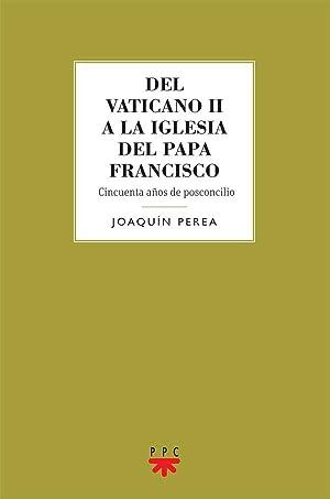 Del Vaticano II a la Iglesia del Papa Francisco: Cincuenta años de posconcilio: Joaquín ...