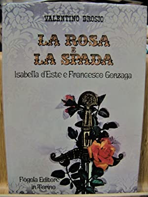 LA ROSA E LA SPADA: ISABELLA D'ESTE: BROSIO Valentino.,