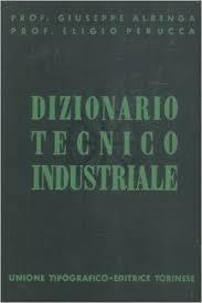 DIZIONARIO TECNICO INDUSTRIALE ENCICLOPEDICO.,: ALBENGA Giuseppe -