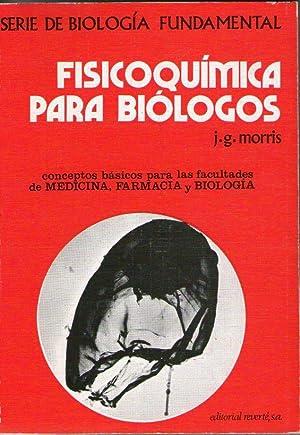 FISICOQUIMICA PARA BIOLOGOS: Morris, J.G.