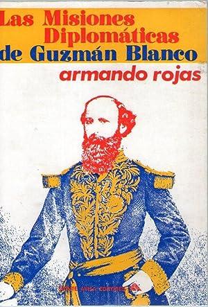 LAS MISIONES DIPLOMATICAS DE GUZMAN BLANCO: Rojas, Armando