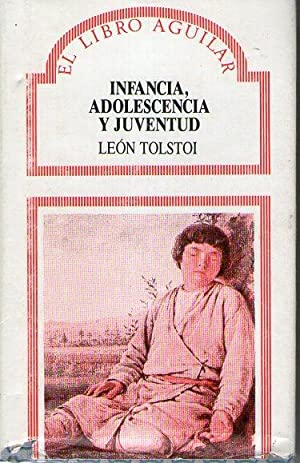 INFANCIA, ADOLESCENCIA Y JUVENTUD: Tolstoi, León
