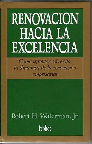 RENOVACION HACIA LA EXCELENCIA - COMO AFRONTAR CON EXITO LA DINAMICA DE LA RENOVACION EMPRESARIAL: ...