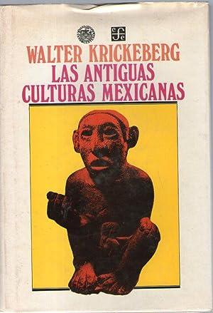 LAS ANTIGUAS CULTURAS MEXICANAS: Krickeberg, Walter