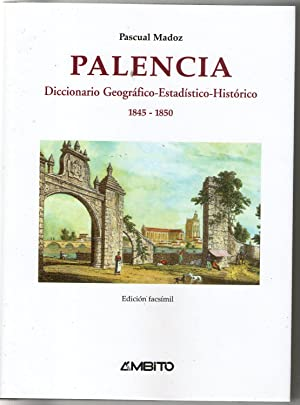 PALENCIA - DICCIONARIO GEOGRAFICO-ESTADISTICO-HISTORICO 1845-1850: Madoz, Pascual