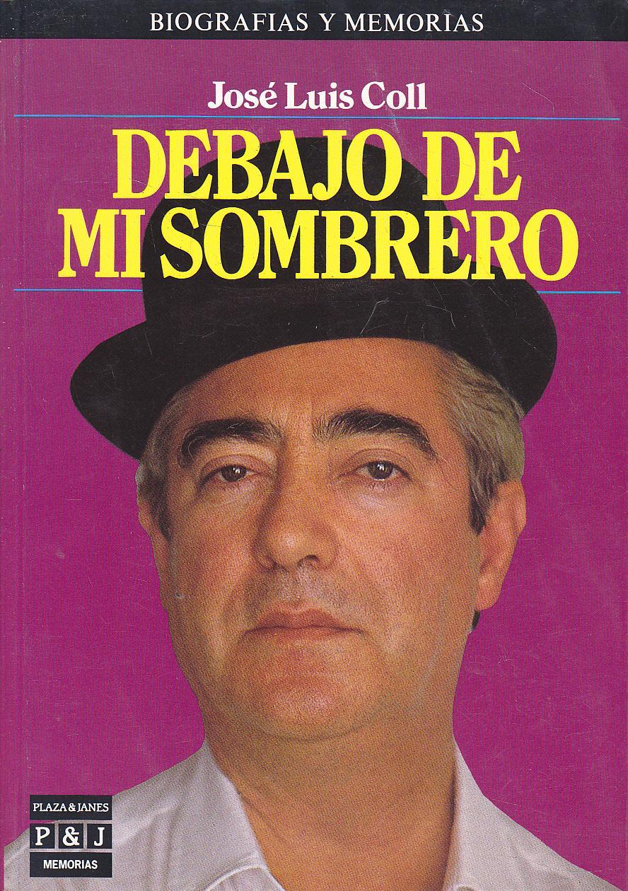 DEBAJO DE MI SOMBRERO 1ªEDICION (Memorias José Luis Coll) by JOSE ... 19601003bd4