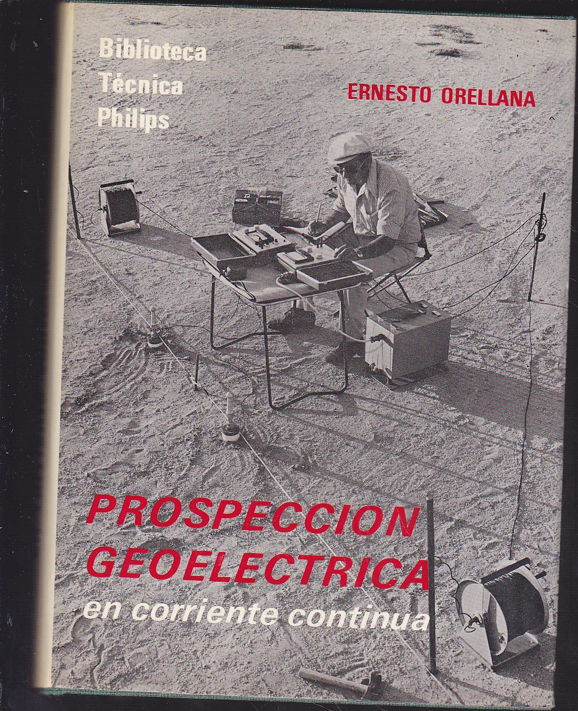 PROSPECCION GEOELECTRICA EN CORRIENTE CONTINUA (Biblioteca Técnica Philips): ERNESTO ...