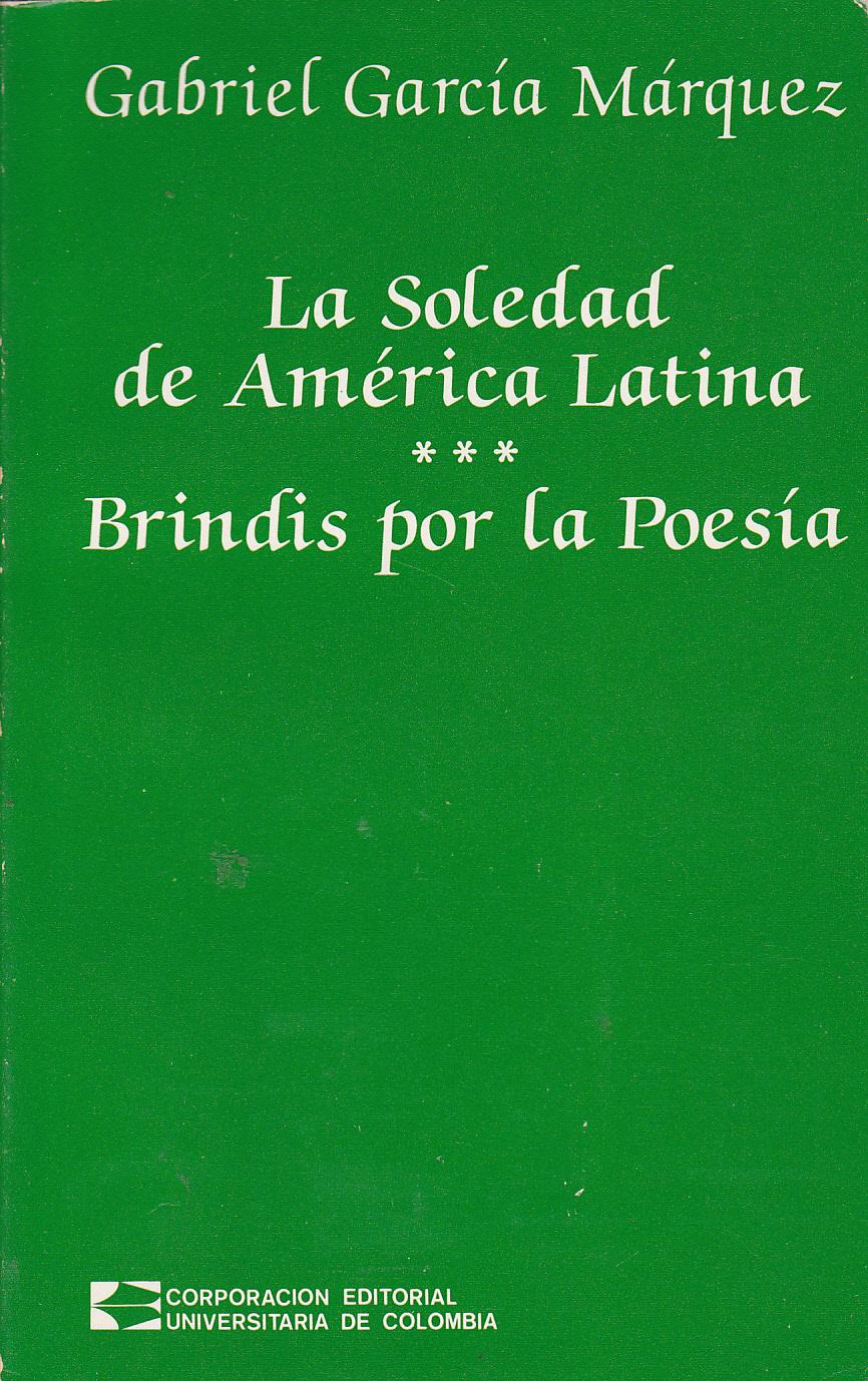 LA SOLEDAD DE AMERICA LATINA. BRINDIS POR LA POESIA 1ª ...