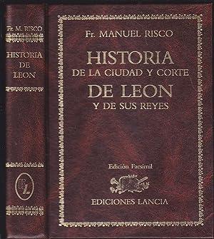 HISTORIA DE LA CIUDAD Y CORTE DE LEON Y DE SUS REYES -Edición FACSIMILdel publicado en 1792 ...