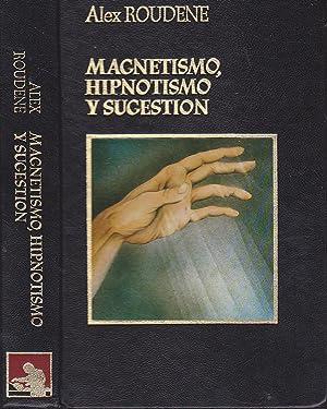 MAGNETISMO HIPNOTISMO Y SUGESTION (Ilustrado fotos en: ALEX ROUDENE