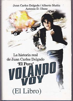 VOLANDO VOY La Historia real de Juan Carlos Delgado EL PERA (El Libro) 1ªEDICION (Dedicadotia ...