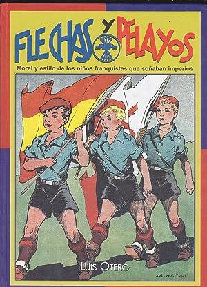 FLECHAS Y PELAYOS Moral y estilo de los niños franquistas que soñaban imperios 1&ordf...